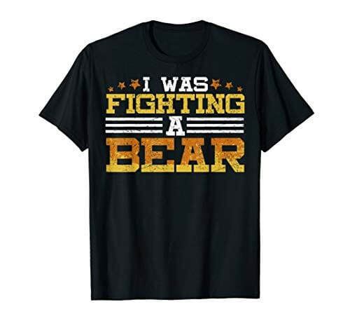 i was fighting a bear tshirt