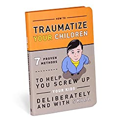 how to traumatize your children paperback