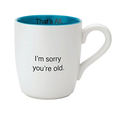 I´m sorry you´re old coffee mug
